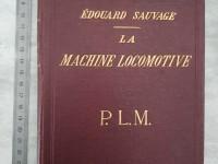 Livre - LA MACHINE LOCOMOTIVE P.L.M PARIS & LIÈGE  PLM édition 1908